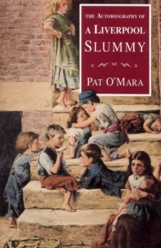 The Autobiography of a Liverpool Slummy by Pat O'Mara