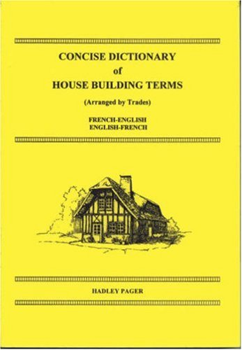 Concise Dictionary of House Building Terms (Arranged by Trades): French-English, English-French by A. S. Lindsey