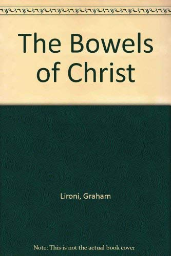 The Bowels of Christ by Graham Lironi