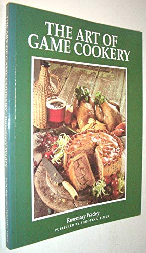 The Art of Game Cookery by Rosemary Wadey