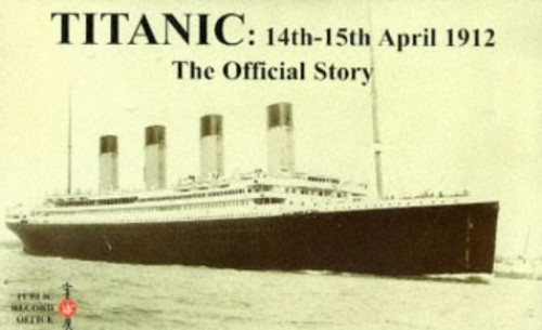 """""""Titanic"""" 14th - 15th April 1912: the Official Story by Public Record Office"""