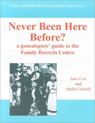 Never Been Here Before?: A Genealogist's Guide to the Family Records Centre by Jane Cox