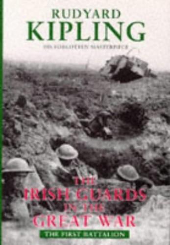 The Irish Guards in the Great War 1st Battalion by Rudyard Kipling