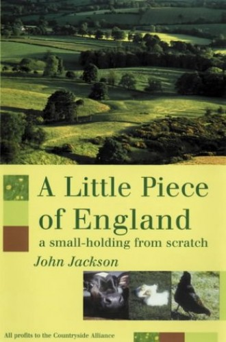 A Little Piece of England: A Small-holding from Scratch by John Jackson