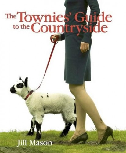 The Townies' Guide to the Countryside by Jill Mason