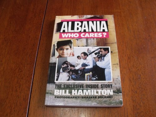 Albania - Who Cares?: The Exclusive Inside Story by Bill Hamilton
