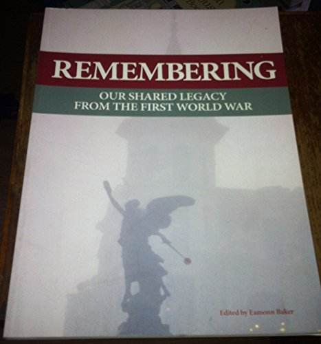 Remembering: Our Shared Legacy from the First World War by Eamon Baker