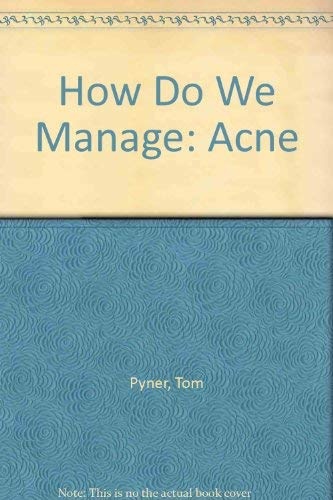 How Do We Manage: Acne by Tom Pyner