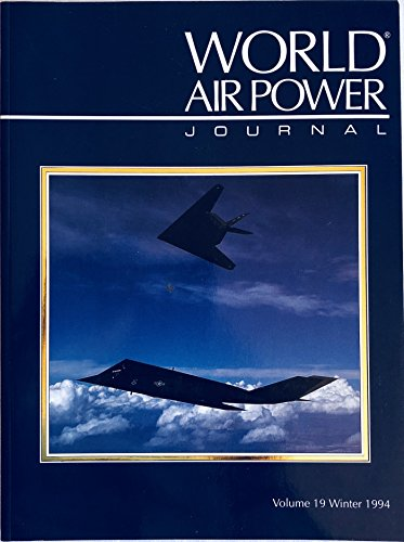 World Air Power Journal: Vol 19: Focus Aircraft: The Black Jet - a Complete Analysis of This Oustanding Technological Triumph by