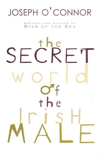 The Secret World of the Irish Male by Joseph O'Connor