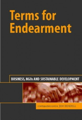 Terms for Endearment: Business, NGO's and Sustainable Development by Jem Bendell