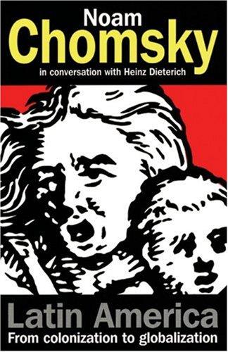 Latin America: From Colonization to Globalization by Noam Chomsky