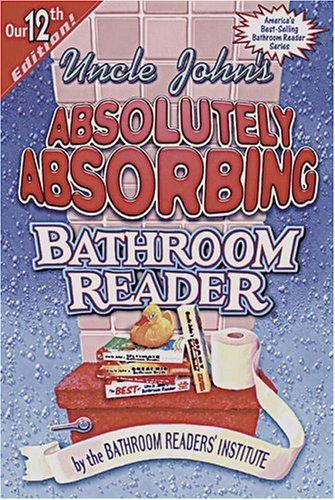 Uncle John's Absorbing Bathroom Reader by Bathroom Reader's Hysterical Society