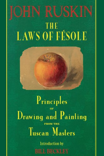 The Laws of Fesole: Principles of Drawing and Painting from the Tuscan Masters by John Ruskin
