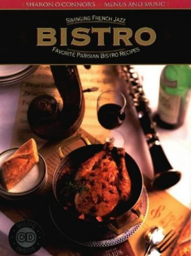 Bistro: Favorite Parisian Bistro Recipes, Swinging French Jazz by Sharon O'Connor