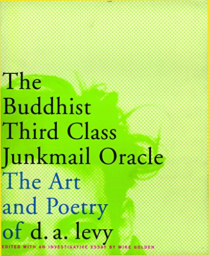 The Buddhist Third Class Junkmail Oracle: The Art and Poetry of d.a.Levy by Mike Golden