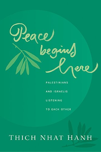 Peace Begins Here: Palestinians and Israelis Listening to Each Other by Thich Nhat Hanh