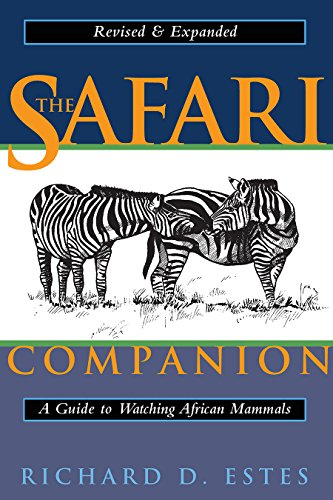 The Safari Companion: A Guide to Watching African Mammals Including Hoofed Mammals, Carnivores, and Primates by Richard Estes