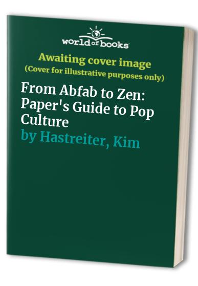From Abfab to Zen: Paper's Guide to Pop Culture by David Hershkovits