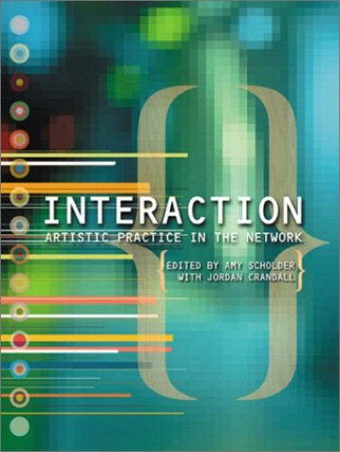 Interaction: Artistic Practice in the Network by Amy Scholder