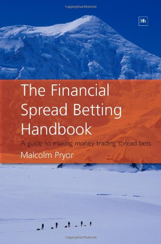 The Financial Spread Betting Handbook: A Guide to Making Money Trading Spread Bets by Malcolm Pryor