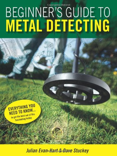 Beginner's Guide to Metal Detecting by J Evan-Hart