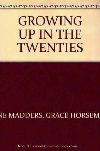 Growing Up in the Twenties by Jane Madders