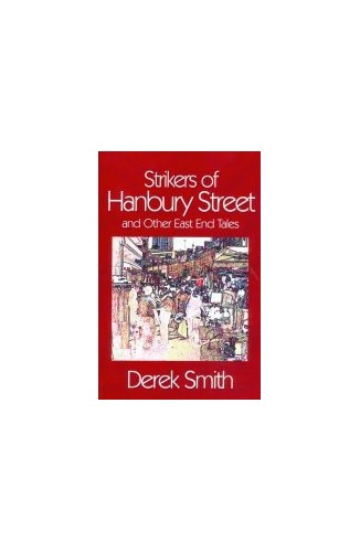 Strikers of Hanbury Street: And Other East End Tales by Derek Smith