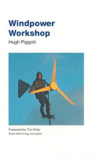 Windpower Workshop: Building Your Own Wind Turbine by Hugh Piggott
