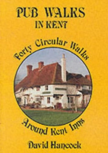 Pub Walks in Kent: Forty Circular Walks Around Kent Inns by David Hancock