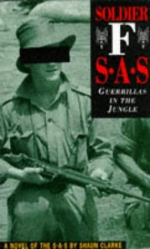 Soldier F: SAS - Guerilla in the Jungle by Shaun Clarke