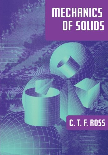 Mechanics of Solids by Carl T. F. Ross