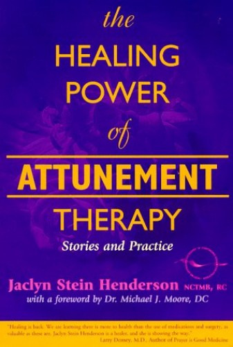 The Healing Power of Attunement Therapy: Stories and Practice by Jaclyn Stein Henderson