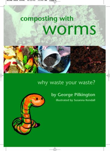 Composting with Worms: Why Waste Your Waste by G. Pilkington