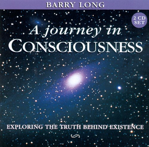 A Journey in Consciousness: Exploring the Truth Behind Existence by Barry Long