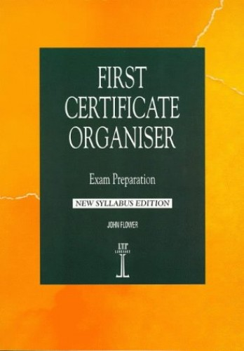 First Certificate Organiser: New Syllabus Edition by John Flower