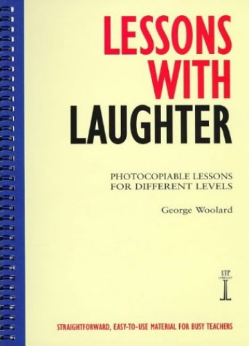 Lessons with Laughter: Photocopiable Lessons for Different Levels by George C. Woolard