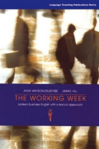 The Working Week: Spoken Business English with a Lexical Approach: Student's Book by Anne Watson-Delestree