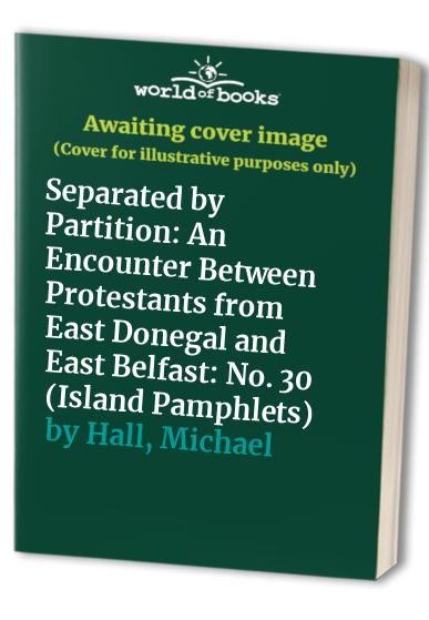 Separated by Partition: An Encounter Between Protestants from East Donegal and East Belfast by Michael Hall