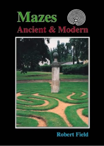 Mazes: Ancient and Modern by Robert Field