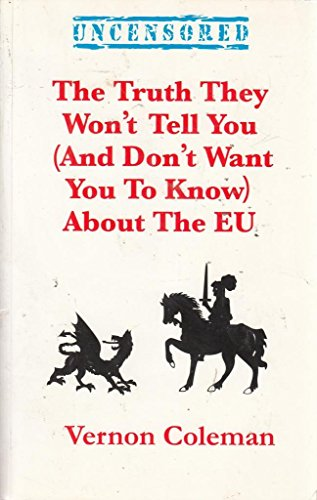 The Truth They Wan't Tell You (and Don't Want You to Know) About the EU by Vernon Coteman