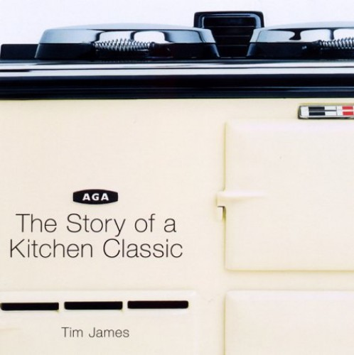 Aga: The Story of a Kitchen Classic by Tim James