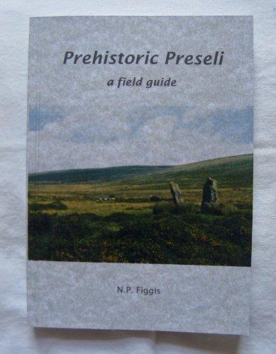 Prehistoric Preseli: A Field Guide by N.P. Figgis