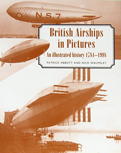 British Airships in Pictures: An Illustrated History 1784-1998 by Patrick Abbott