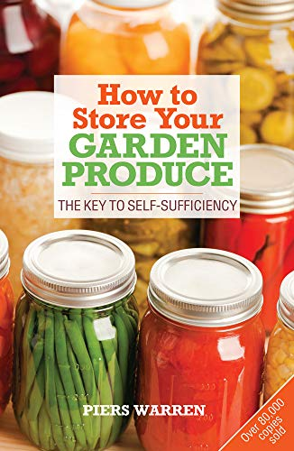 How to Store Your Garden Produce: The Key to Self-sufficiency by Piers Warren