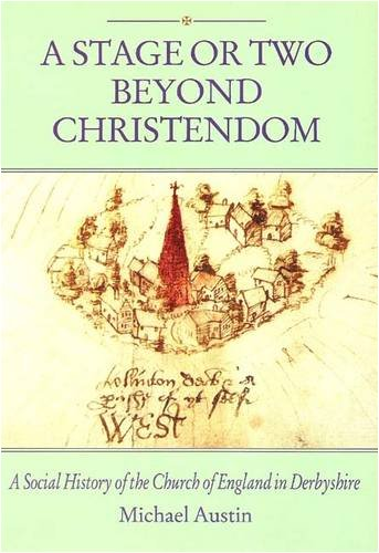 A Stage or Two Beyond Christendom: A Social History of the Church of England in Derbyshire by Michael Austin