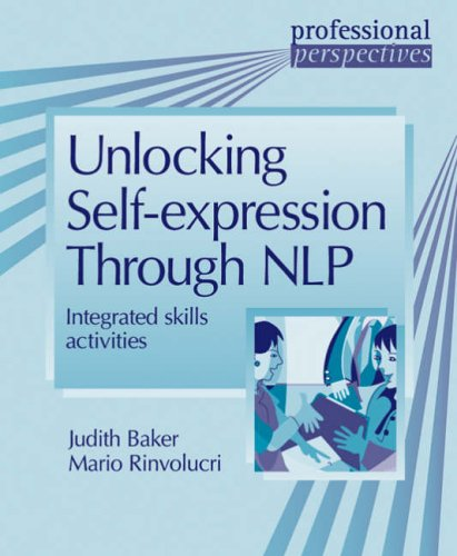 Professional Perspectives: Unlock Self-Exp Through NLP: Integrated Skill Activities for Intermediate and Advanced Students by Judith Baker