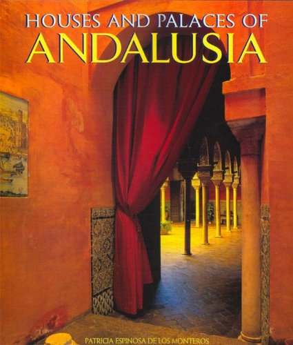 The Houses and Palaces of Andalusia by Patricia Espinosa de los Monteros
