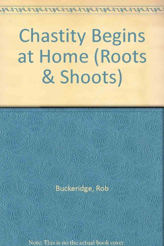 Chastity Begins at Home by Rob Buckeridge