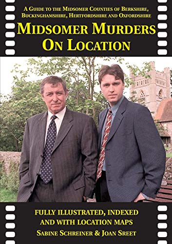 Midsomer Murders on Location: A Guide to the Midsomer Counties of Berkshire, Buckinghamshire, Hertfordshire and Oxfordshire by Sabine Schreiner